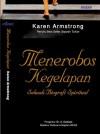 Menerobos Kegelapan: Sebuah Biografi Spiritual - Karen Armstrong, Yuliani Liputo