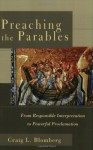 Preaching the Parables: From Responsible Interpretation to Powerful Proclamation - Craig L. Blomberg