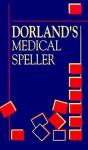 Dorland's Medical Speller - Dorland, Ellen Drake, Carol A. Stillman