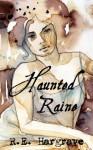 Haunted Raine - R.E. Hargrave, J.C. Clarke