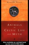 Animals in Celtic Life and Myth - Miranda Aldhouse-Green