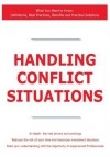Handling Conflict Situations - What You Need to Know: Definitions, Best Practices, Benefits and Practical Solutions - James Smith