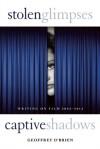 Stolen Glimpses, Captive Shadows: Writing on Film, 2002-2012 - Geoffrey O'Brien