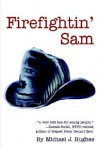 Firefightin' Sam - Michael Hughes