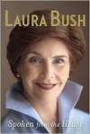 Spoken from the Heart: A Memoir - Laura Bush
