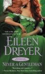 Never a Gentleman (The Drake's Rakes series) - Eileen Dreyer