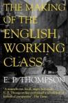 The Making of the English Working Class (Penguin Modern Classics) - E.P. Thompson