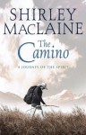 The Camino: A Pilgrimage Of Courage - Shirley Maclaine