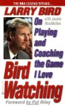Bird Watching: On Playing and Coaching the Game I Love - Larry Bird, Jackie MacMullan
