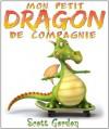 Mon Petit Dragon de Compagnie (My Little Pet Dragon) (French Edition) - Scott Gordon, Jennifer Bellik