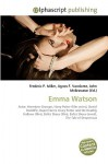 Emma Watson - Agnes F. Vandome, John McBrewster, Sam B Miller II