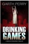 Drinking Games(A Nbonivoy/Rakowskil Thriller) - Garth Perry