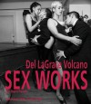 Sex Works: 1978�2005 - Del LaGrace Volcano