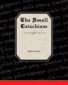 The Small Catechism of Martin Luther - Martin Luther