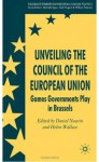 Unveiling the Council of the European Union: Games Governments Play in Brussels - Michelle P. Egan, Daniel Naurin, Helen Wallace, Neill Nugent, William E. Paterson