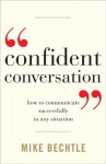 Confident Conversation: How to Communicate Successfully in Any Situation - Mike Bechtle