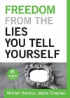 Freedom From the Lies You Tell Yourself - William Backus, Marie Chapian
