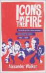 Icons in the Fire: The Decline and Fall of Almost Everybody in the British Film Industry 1984-2000 - Alexander Walker, Joseph Connolly