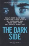 The Dark Side - Federica Oddera, Ian Rankin, Jeffery Deaver, Wu Ming, James Ellroy, Robert Silverberg, James W. Hall, James Crumley, James Grady, F.X. Toole, Simona Vinci, Giovanni Arduino, Piero Colaprico, Carlo Lucarelli, Giancarlo De Cataldo, Flavio Soriga, Eraldo Baldini, Roberto San
