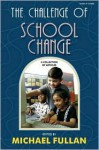 The Challenge of School Change: A Collection of Articles - Michael G. Fullan