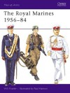 The Royal Marines 1956-84 - Will Fowler, Paul Hannon