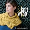Knit & Wrap: 25 Capelets, Cowls & Collars - Nathalie Mornu