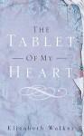 The Tablet of My Heart - Elizabeth Walker