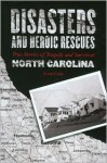 Disasters and Heroic Rescues of North Carolina: True Stories of Tragedy and Survival - Scotti Cohn