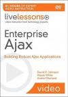 Enterprise Ajax (Video Training): Tools, and Practical Solutions for Building Robust Ajax Applications (LiveLessons) - David R. Johnson, Alexei White, Andre Charland
