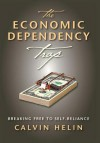 The Economic Dependency Trap: Breaking Free to Self-Reliance - Calvin Helin