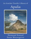 An Armchair Traveller's History of Apulia - Desmond Seward, Susan Mountgarret