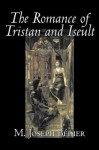 The Romance of Tristan and Iseult - M. Joseph Bdier