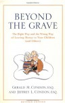 Beyond the Grave revised edition: The Right Way and the Wrong Way of Leaving Money To Your Children (and Others) - Gerald M. Condon, Jeffrey L. Condon