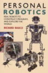 Personal Robotics: Real Robots To Construct, Program, And Explore The World - Richard Raucci