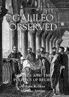 Galileo Observed: Science and the Politics of Belief - William R. Shea, Mariano Artigas