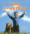 I Am a Living Thing (Introducing Living Things) - Bobbie Kalman, Robin Johnson, Reagan Miller