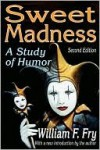 Sweet Madness: A Study of Humor - William F. Fry
