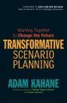 Transformative Scenario Planning: Working Together to Change the Future - Adam Kahane, van der Heijden, Kees