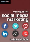Your Guide to Social Media Marketing - Mike Nichols