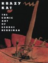 Krazy Kat: The Comic Art of George Herriman - George Herriman, Patrick McDonnell, Karen O'Connell, Georgia Riley de Havenon