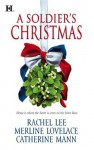 Soldier's Christmas, A: I'll Be HomeA Bridge for ChristmasThe Wingman's Angel - Rachel Lee, Merline Lovelace, Catherine Mann