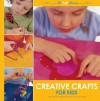 Creative Crafts for Kids - Gill Dickinson, Cheryl Owen