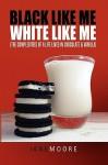Black Like Me White Like Me - Jane Moore