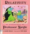 Relativity, As Explained By Professor Xargle - Jeanne Willis, Tony Ross
