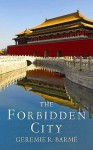 The Forbidden City - Geremie Barme