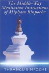 The Middle-Way Meditation Instructions of Mipham Rinpoche - Khenchen Thrangu, Ken Holmes