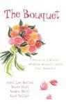 The Bouquet: Four Pieces of a Wedding Bouquet Ignite Four Romances - Janet Lee Barton, Gail Sattler, Sandie Petit, Diann Hunt, Mari Goering