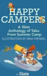Happy Campers: A Slate Anthology of Tales From Summer Camp - Emily Bazelon, Seth Stevenson, Liesl Schillinger, Meghan O'Rourke, Daniel Engber, Sarah Van Boven, Timothy Noah