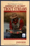 Trout Unlimited's Guide to America's 100 Best Trout Streams, Updated and Revised - John Ross