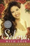 To Selena, with Love (Commemorative Edition) - Chris Perez